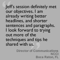 Jeff's session definitely met our objectives. I am already writing better headlines, and shorter sentences and paragraphs. I look forward to trying out more of the techniques and tips he shared with us.